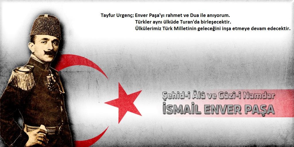 Urgenç; Enver Paşa'yı Rahmet ve Dua ile anıyorum.