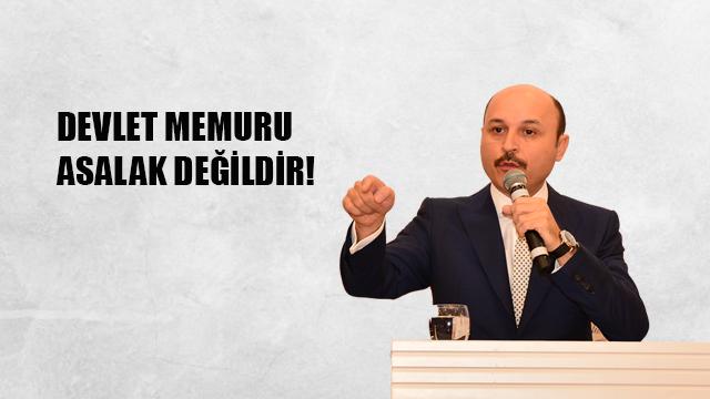 """GENEL BAŞKAN: """"DEVLET MEMURU ASALAK DEĞİLDİR!"""""""